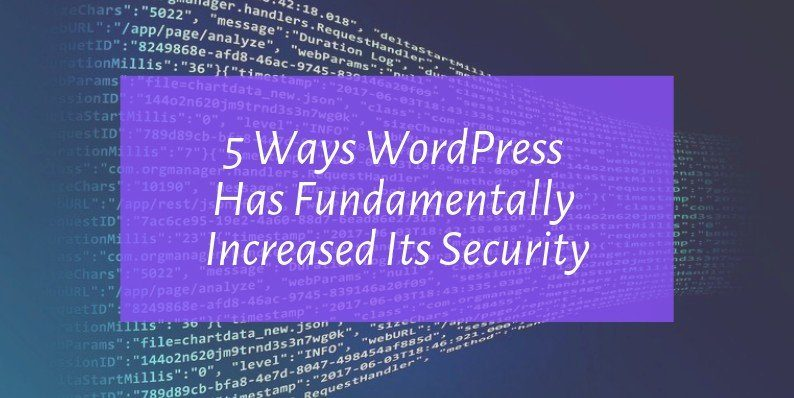 Ways WordPress Has Fundamentally Increased Its Security
