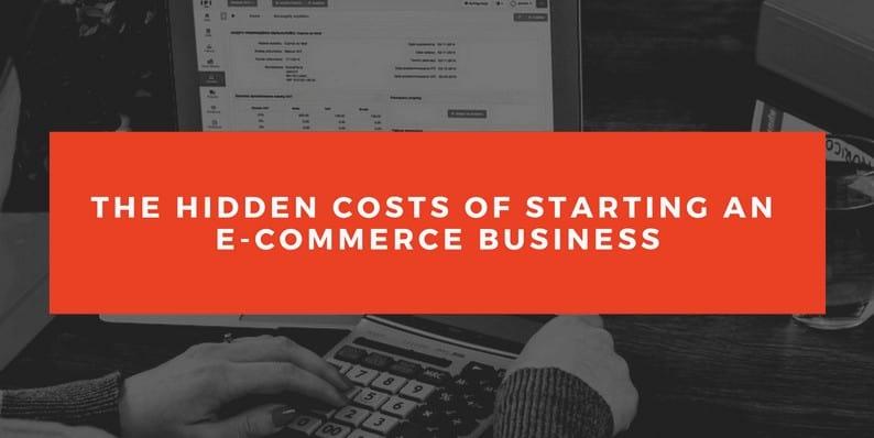 Hidden Costs of Starting an E-Commerce Business