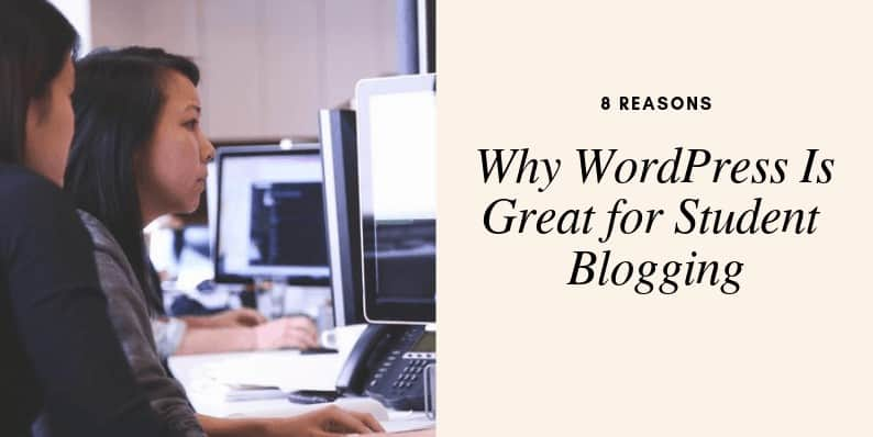 Why WordPress Is Great for Student Blogging