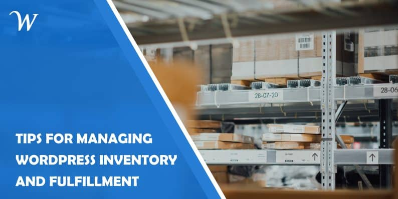 Tips for Managing Inventory and Fulfillment on WordPress
