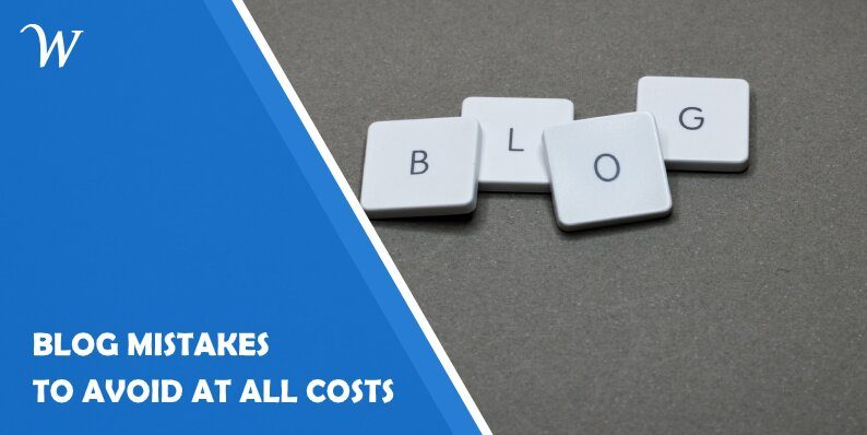 7 Bad Blog Mistakes to Avoid at All Costs