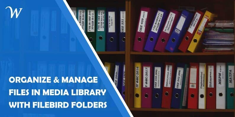 How to Organize and Easily Manage Files in the Wordpress Media Library With Filebird Folders