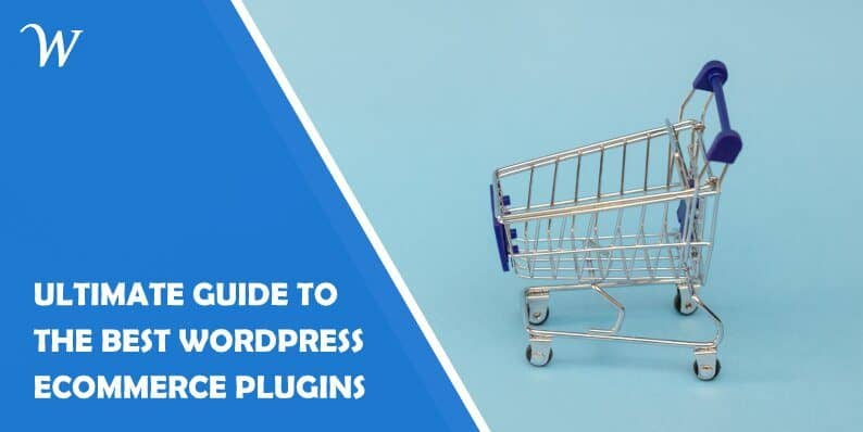 The Ultimate Guide to the Best Wordpress Ecommerce Plugins