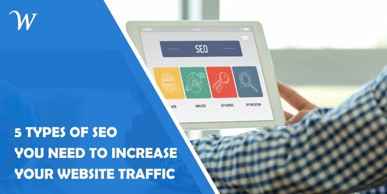 5 Types of Seo You Need to Increase Your Website Traffic