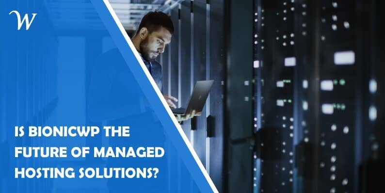 Is BionicWP the Future of Managed Hosting Solutions