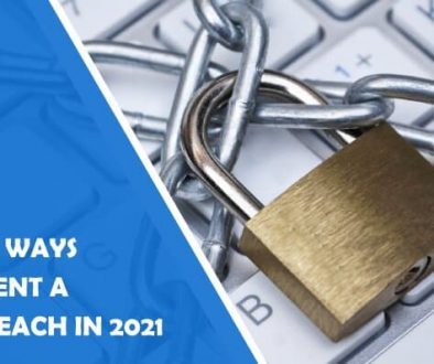 The Best Ways to Prevent a Data Breach in 2021