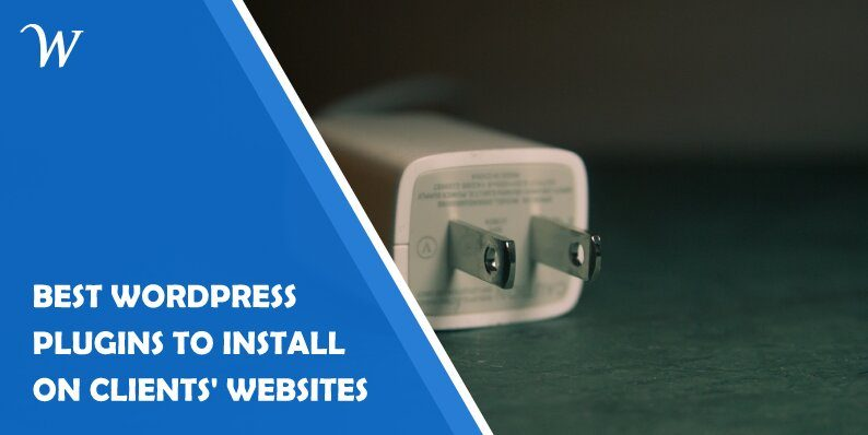 Best WordPress Plugins to Install on Your Clients' Websites