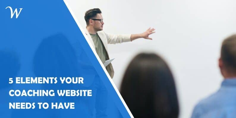 5 Elements Your Coaching Website Needs to Have