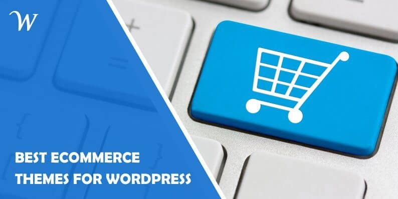 Best eCommerce Themes for WordPress That Will Make Your Store a Go-To Place for Customers