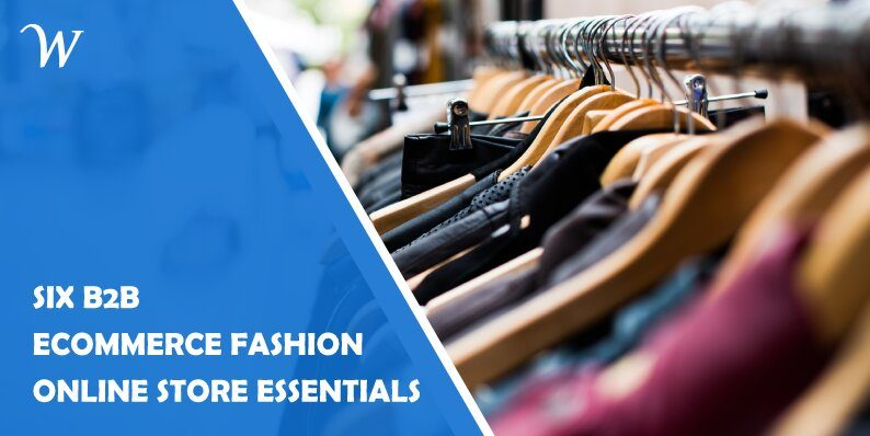 Six B2B eCommerce Fashion Online Store Essentials