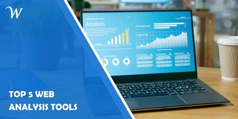 Top 5 Web Analysis Tools That Will Enable You to Have Plenty of Control Over Your Website