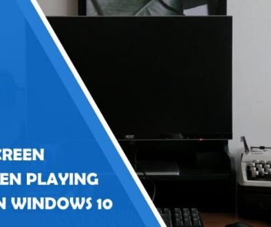 How to Solve/Fix Black Screen Issue When Playing Video on Windows 10