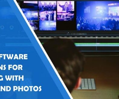 Top 3 Software Solutions for Working With Videos and Photos