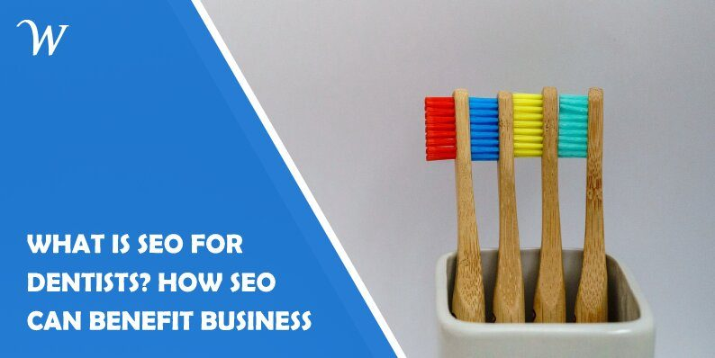 What Is SEO for Dentists? How SEO Can Benefit Business