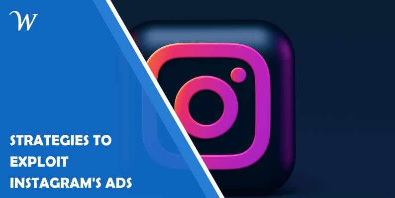Ten Strategies to Exploit Instagram's Ads: Extend Your Reach and Grow Your Business