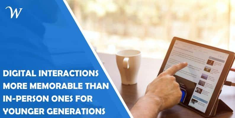 Younger Generations Find Digital Interactions More Memorable Than in-Person Ones: What Can Brands Take Away From This?