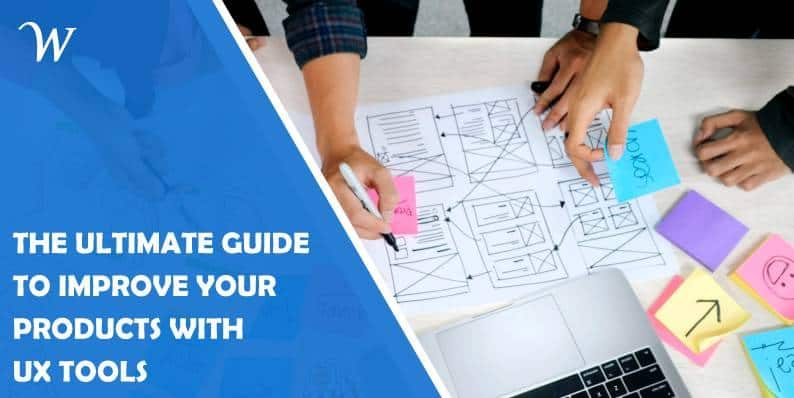 The Ultimate Guide to Improving Your Products Using UX Design Tools