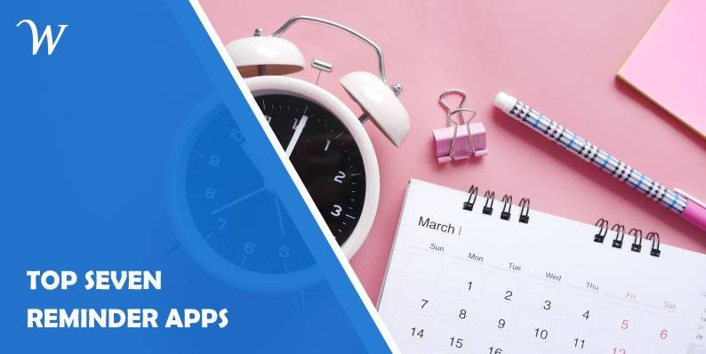 Top Seven Reminder Apps That Will Help You Get All Your Tasks in Line