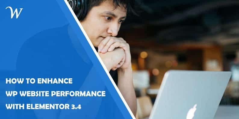What You Can Expect From Elementor 3.4 and How It Can Enhance Your WP Website's Performance