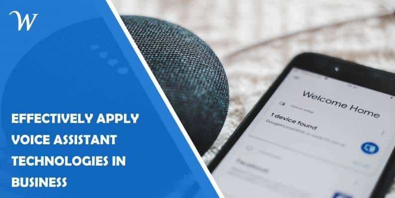 How to Effectively Apply Voice Assistant Technologies in Business